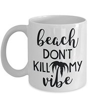 Beach Don't Kill My Vibe Coffee Mug - Travel Cup For Sea Lovers - Cerami... - $14.95+