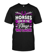 Horses Lend Us The Wings We Lack Horse Lover TShirt - $17.99+