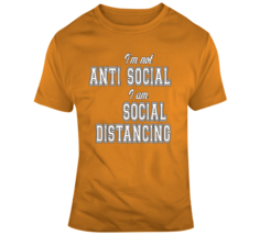 I'm Not Anti Social, I'm Social Distancing T Shirt - $26.99+