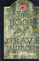 A Small Book of Grave Humour Spiegl, Fritz - $11.71