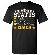 Relationship Status Taken By A Coach T-Shirt - $19.99+