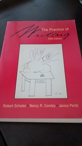 Primary image for The Practice of Writing [Paperback] Scholes, Robert; Nancy R. Comley; Janice Per