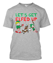 "Let""s Get Elfed Up- Christmas Santa Xmas Drink Reindeer Mens T-Shirt - $38.80"
