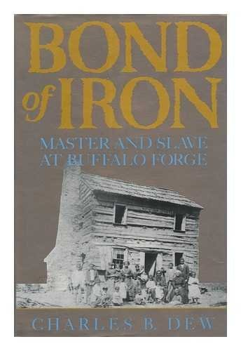 Primary image for Bond of Iron: Master and Slave at Buffalo Forge Dew, Charles B.