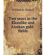 Two years in the Klondike and Alaskan gold-fields [Paperback] Haskell, W... - $17.82