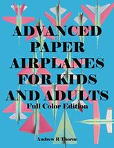 Advanced Paper Airplanes For Kids and Adults: Full Color Edition [Paperb... - $14.99