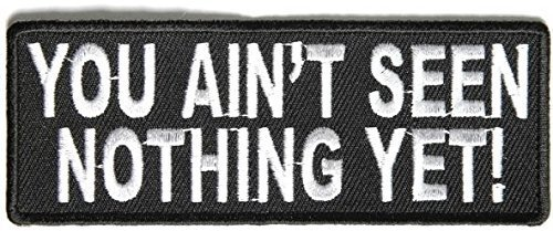 You Ain't Seen Nothing Yet Patch - 4x1.5 inch
