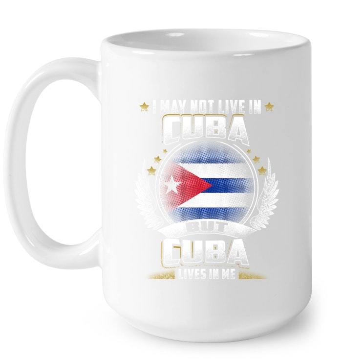 I May not live in Cuba Gift Coffee Mug