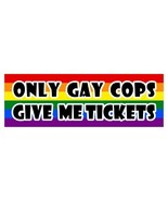 Only gay cops give me tickets LGBT Gay Lesbian diversity decal sticker 3... - $3.95