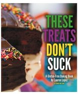 These Treats Don't Suck by Lauren Lopez a Gluten-free, Dairy-free Cook B... - $99.99