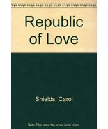 The Republic of Love [Hardcover] Shields, Carol. - $57.72