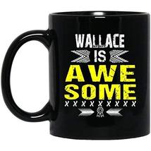 Personalized Mug with Name for Him, Her - Wallace is Awesome - Novelty G... - $21.73