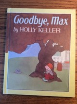 Goodbye Max Holly Keller childrens book blames his Parents for Death of ... - $3.85