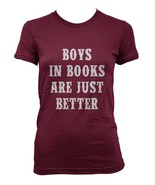 Boys In Books Are Just Better Women T-shirt Tee MAROON - $18.00