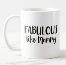 Fabulous Like Mommy Coffee Mug Him Her Mom Dad Home Fun Unique Gift - $11.28