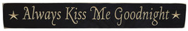 """Always Kiss Me Engraved Sign - 24"""" - $38.98"""