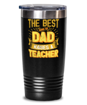 Gifts For Dad From Daughter - The Best Dad Raises an Teacher - Unique tumbler  - $32.99