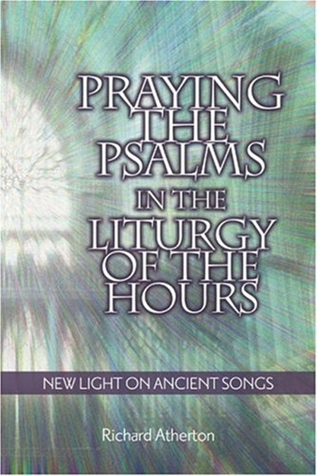 Praying the psalms in the liturgy of the hours by richard atherton