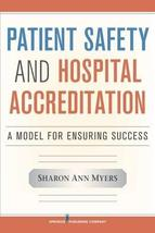 Patient Safety and Hospital Accreditation: A Model for Ensuring Success ... - $53.99