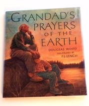 Grandad's Prayers of the Earth Douglas Wood Illustrated by PJ Lynch 1st ... - $12.99