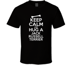 Keep Calm And Hug A Jack Russell Terrier Funny Dog Lover T Shirt - $20.99+