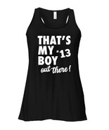 Thats My Boy Out There 13 Flowy Racerback Tank Proud Sports Parent Tee - $26.95+