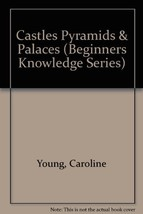 Castles Pyramids & Palaces (Beginners Knowledge Series) [Dec 01, 1990] Y... - $7.23