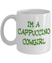 I'm A Cappuccino Cowgirl Coffee Mug - $15.99
