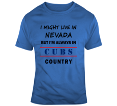 I Might Live In Nevada But Im Always In Cubs Country Tee Chicago Sports ... - $12.97+