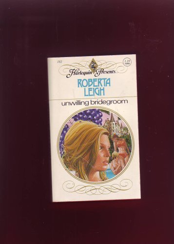 Unwilling Bridegroom (Harlequin Presents #182) [Mass Market Paperback] Roberta L