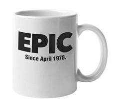Epic Since April 1978 Awesome Classic Coffee & Tea Mug Cup, Party Memorabilia, A - $19.59