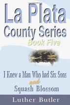 La Plata County Series, Book Five: I Knew a Man Who had Six Sons and Squ... - $9.95