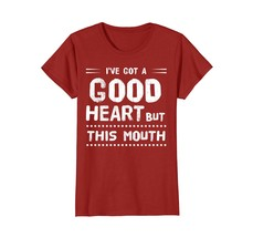 Funny Shirts - I've Got A Good Heart But This Mouth Funny T-shirt Wowen - $19.95+
