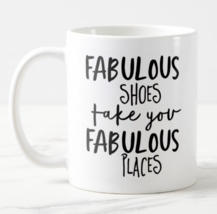 Fabulous Shoes Take You Fabulous Places Coffee Mug Him Her Mom Dad Funny... - $11.28