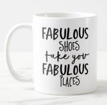 Fabulous Shoes Take You Fabulous Places Coffee Mug Him Her Mom Dad Funny... - $11.28