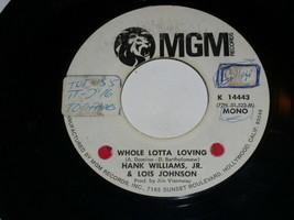 Hank Williams Jr. Lois Johnson Whole Lotta Loving 45 Rpm Record MGM Prom... - $19.99