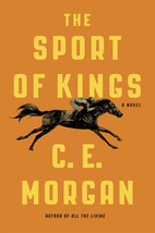 The Sport of Kings : C. E. Morgan :  New Horse Racing Hardcover  @ZB - $10.95