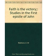 Faith is the victory;: Studies in the First epistle of John [Jan 01, 195... - $49.95