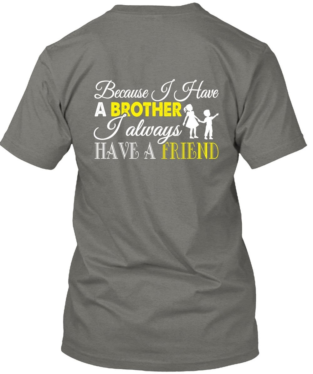 I Have A Brother T Shirt, I Always Have A Friend T Shirt