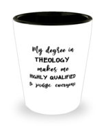 Theology Shot Glass, My Degree In TheologyMakes Me Highly Qualified to J... - £7.22 GBP
