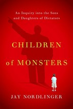 Children of Monsters: An Inquiry into the Sons and Daughters of Dictators [Hardc image 2