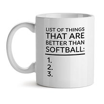 List Of Things That Are Better Than Softball White Coffee Mug 15OZ - $20.53