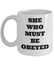 Funny Gift For Girlfriend Wife - She Who Must Be Obeyed White Coffee Mug... - $13.85+