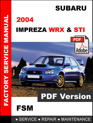 SUBARU IMPREZA WRX STI 2004 FACTORY SERVICE REPAIR WORKSHOP MAINTENANCE MANUAL