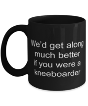 We'D Get Along Much Better If You Were A Kneeboarder  - $22.95
