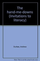 The hand-me-downs (Invitations to literacy) [Jan 01, 1995] Durkee, Andrew