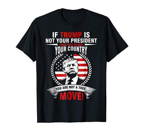 If Trump Is Not Your President T-Shirt Donald Trump Men's Tee Made in USA Black