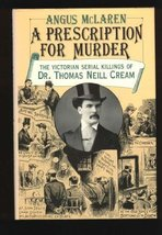 A Prescription for Murder: The Victorian Serial Killings of Dr. Thomas Neill Cre
