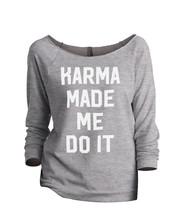 Thread Tank Karma Made Me Do It Women's Slouchy 3/4 Sleeves Raglan Sweatshirt Sp - $24.99+
