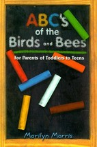 ABC's of the Birds and Bees: For Parents of Toddlers to Teens Morris, Ma... - $2.31